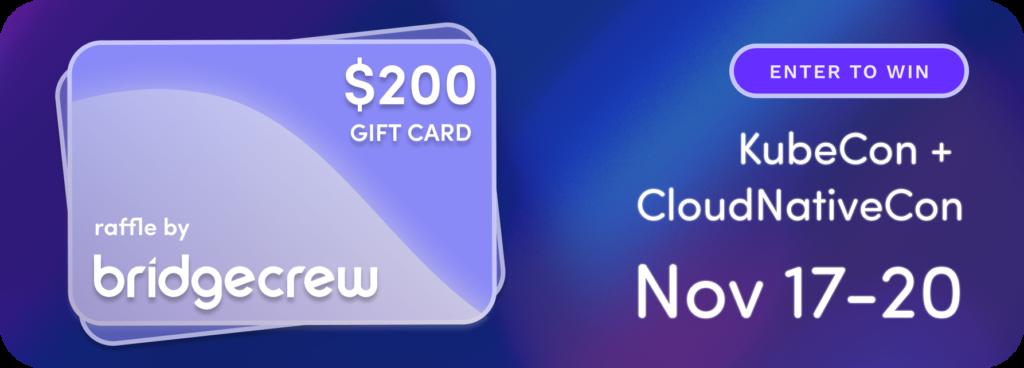KubeCon CloudNativeCon $200 Gift Card Raffle by Bridgecrew